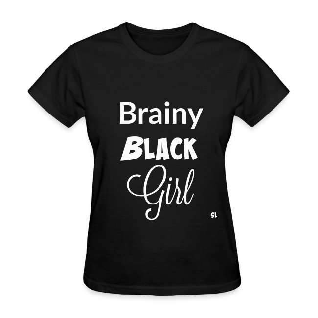 Brainy Black Girl Black Women's T-shirt Clothing by Stephanie Lahart