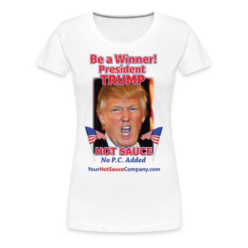 President Trump Hot Sauce Woman's T-Shirt - Women's Premium T-Shirt