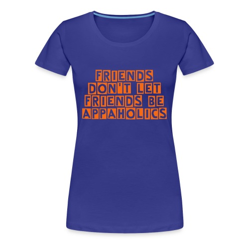 Friends Don't Let Friends be Appaholics - Women's Premium T-Shirt