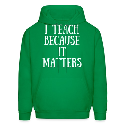 I Teach Because It Matters - Men's Hoodie