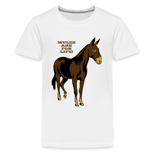 Mules Are For Life! - Kid's - Kids' Premium T-Shirt