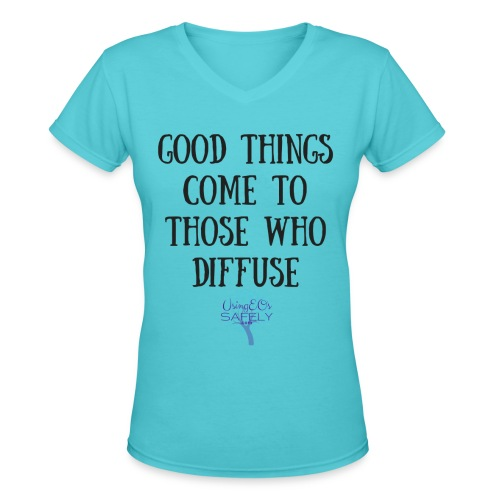 Good Things Come to Those Who Diffuse v-neck tee (choose your color) - Women's V-Neck T-Shirt