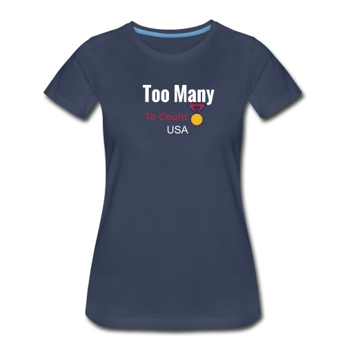 Too Many Medals - Women's Premium T-Shirt