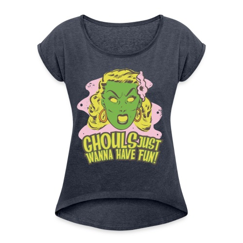 Ghouls Just Wanna Have Fun - Women's Roll Cuff T-Shirt