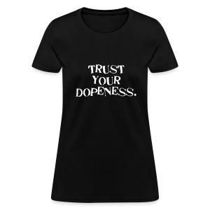 TRUST YOUR DOPENESS (MOTIVATIONAL) - Women's T-Shirt
