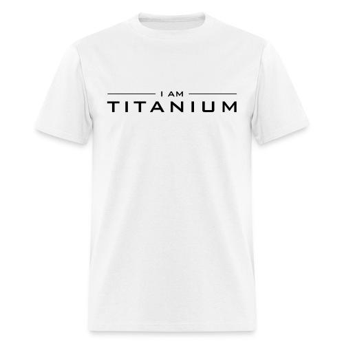 I Am Titanium - Men's T-Shirt