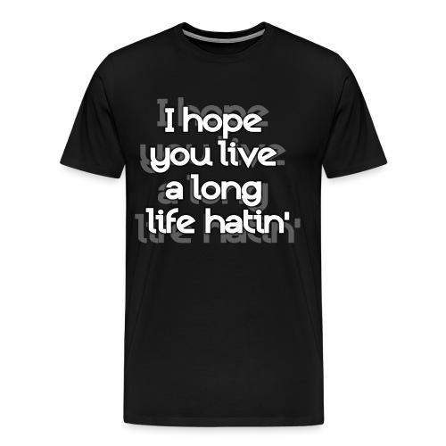 I hope you live a long life hatin' - Men's Premium T-Shirt