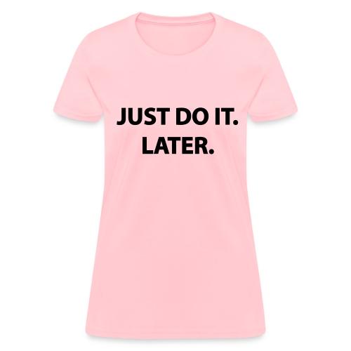 Just Do It Later - Women's Tee - Women's T-Shirt
