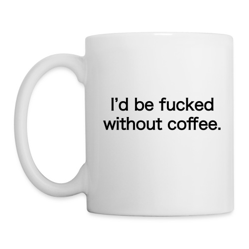 Fucked Without Coffee - Mug - Coffee/Tea Mug