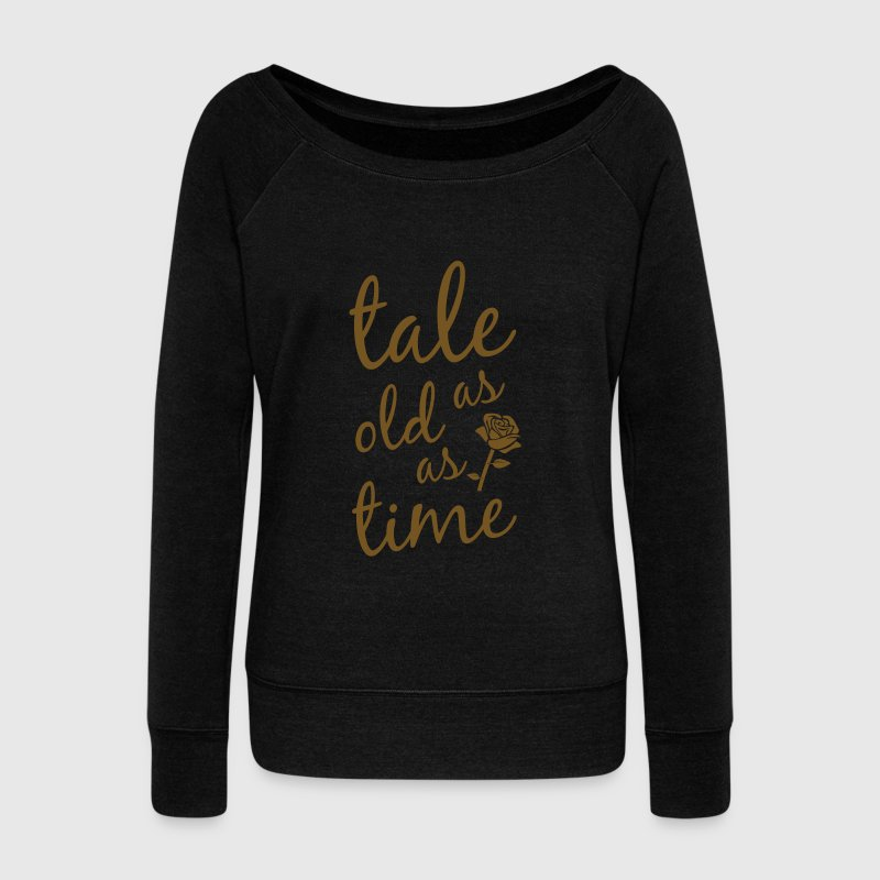 Tale as old as time Long Sleeve Shirts - Women's Wideneck Sweatshirt