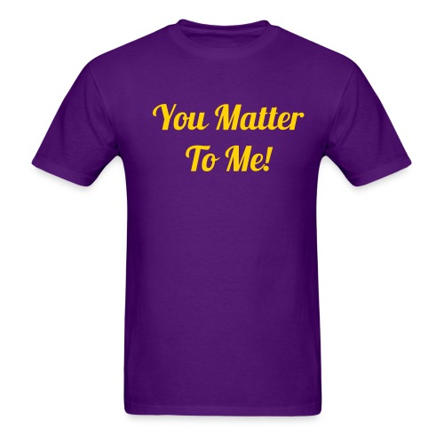 You Matter To Me For Men - Men's T-Shirt