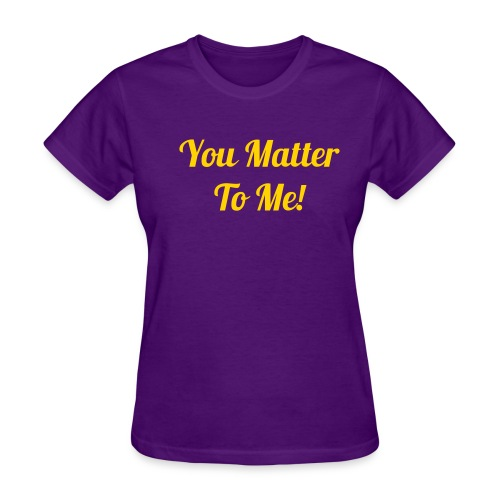 You Matter To Me For Women - Women's T-Shirt