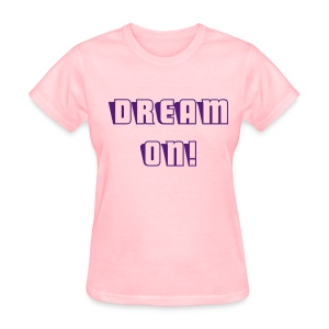Dream On! Women's T-Shirt - Women's T-Shirt