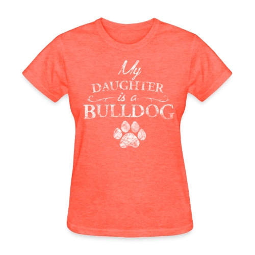 My Daughter is a Bulldog - Womens T  - Women's T-Shirt