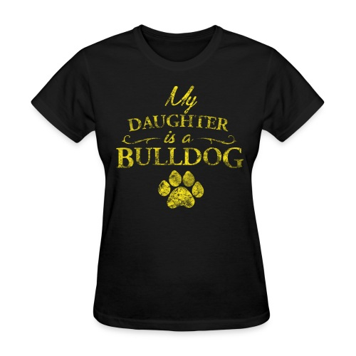 My Daughter is a Bulldog - Womens T - Gold - Women's T-Shirt