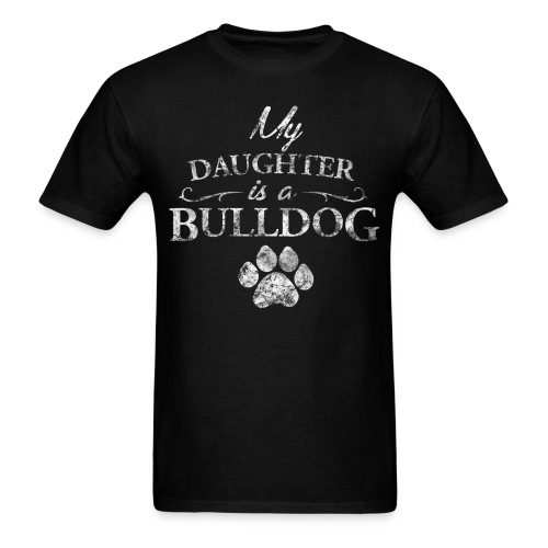 My Daughter is a Bulldog - Mens T - Men's T-Shirt