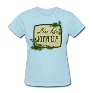 Live Life Joyfully - Women's T-Shirt