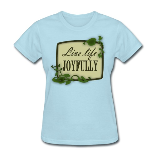 Live Life Joyfully - Women's T-Shirt