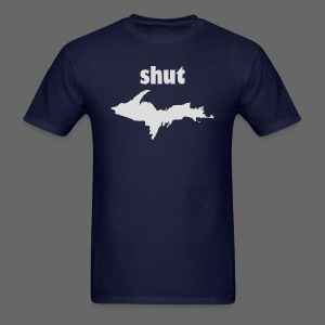 Shut U.P.  - Men's T-Shirt