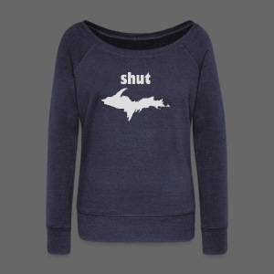 Shut U.P.  - Women's Wideneck Sweatshirt