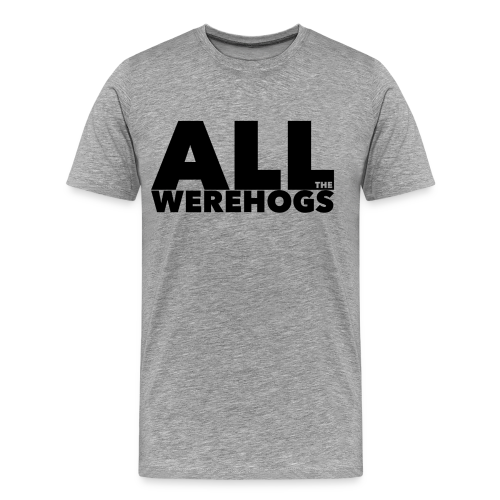 All The Werehogs - Men's Premium T-Shirt