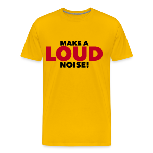 Make a LOUD Noise! - Men's Premium T-Shirt