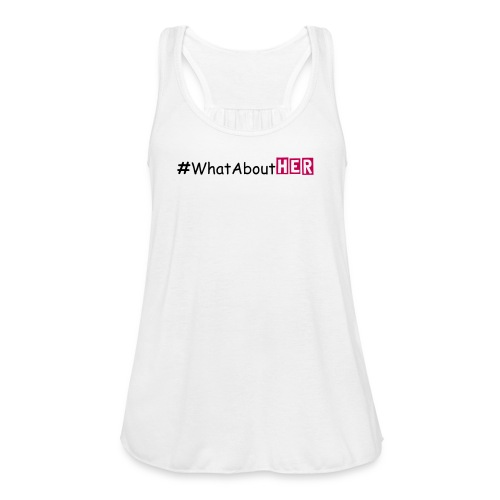 #WhatAboutHER - Women's Flowy Tank Top by Bella
