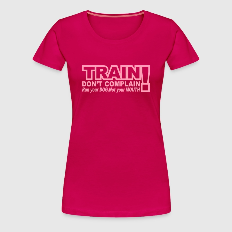 Train don 39 t complain dog t shirt spreadshirt for Never complain never explain t shirt
