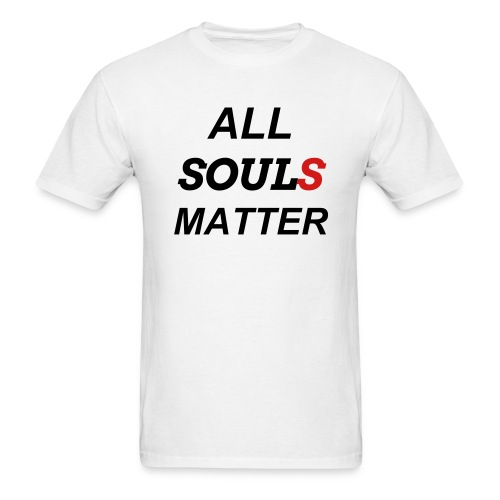 All Souls Matter - White edit. WT - Men's T-Shirt