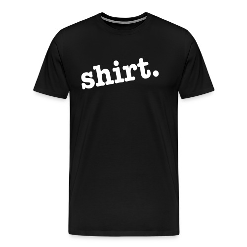 shirt. - Men's Premium T-Shirt