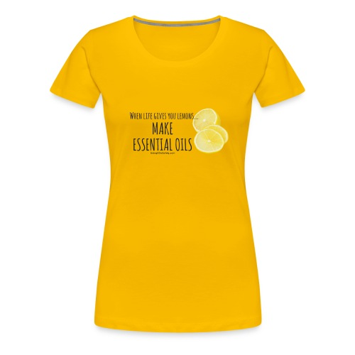 When life gives you lemons, Make Essential Oils  - Women's Premium T-Shirt