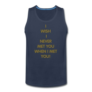 I never met you tank! - Men's Premium Tank