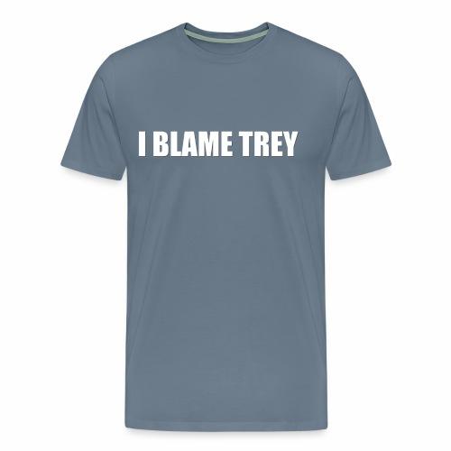 I Blame Trey Men's T-shirt (premium) - Men's Premium T-Shirt