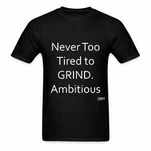 Empowered Black Male Tee: Never Too Tired to GRIND. Ambitious - Men's T-Shirt
