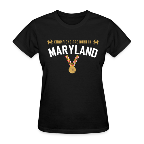 Champions Are Born In Maryland Women's T-Shirt - Women's T-Shirt