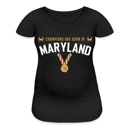 Champions Are Born In Maryland Women's Maternity T-Shirt - Women's Maternity T-Shirt