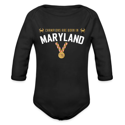 Champions Are Born In Maryland Onesie - Organic Long Sleeve Baby Bodysuit