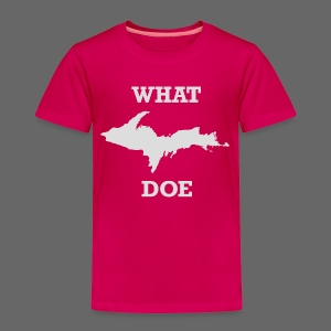 What U.P. Doe - Toddler Premium T-Shirt