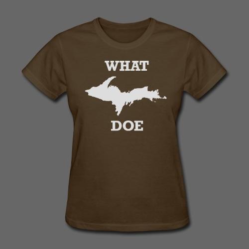 What U.P. Doe - Women's T-Shirt
