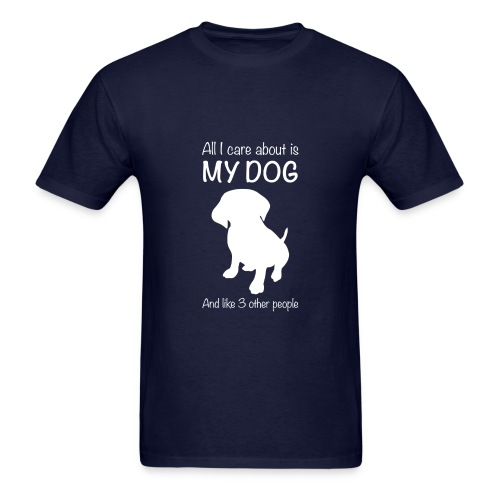 All I Care About Is My Dog White - Men's T-Shirt