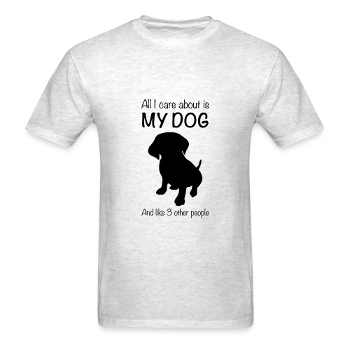 All I Care About Is My Dog Black - Men's T-Shirt