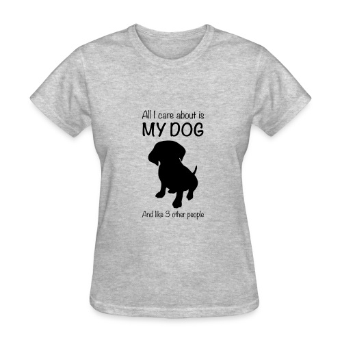 All I Care About Is My Dog Black - Women's T-Shirt