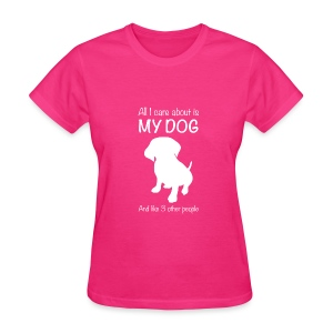 All I Care About Is My Dog White - Women's T-Shirt