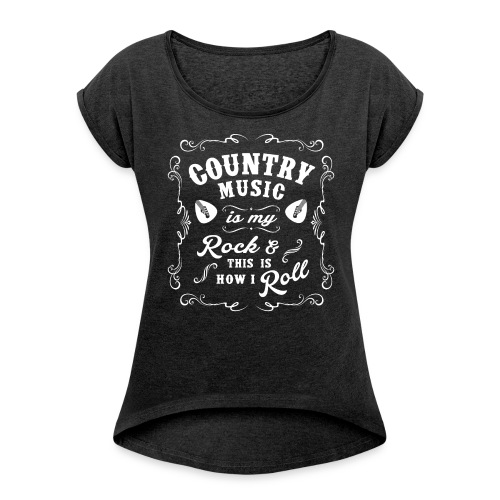 Country Music is my Rock  - Women's Roll Cuff T-Shirt