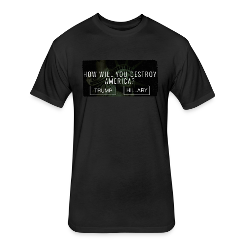 How will you destroy America?  Men's Fitted Cotton / Poly Tee  - [America Is Fucked™] - Fitted Cotton/Poly T-Shirt by Next Level