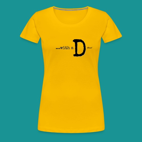 ...with a D Womens AREND - Women's Premium T-Shirt