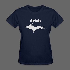 Drink U.P. - Women's T-Shirt