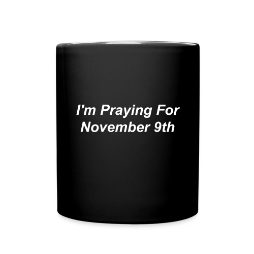 I'm Praying for November 9th - Full Color Mug
