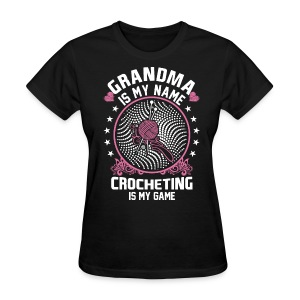 Grandma Is My Name Crocheting is My Game T-Shirts - Women's T-Shirt