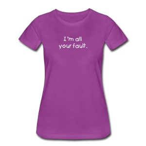 I'm all your fault - Women's Premium T-Shirt